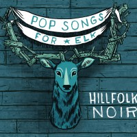 Hillfolk-Noir-Pop-Songs-For-Elk